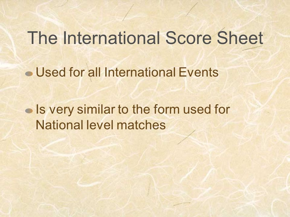 The International Score Sheet Used for all International Events Is very similar to the form used for National level matches