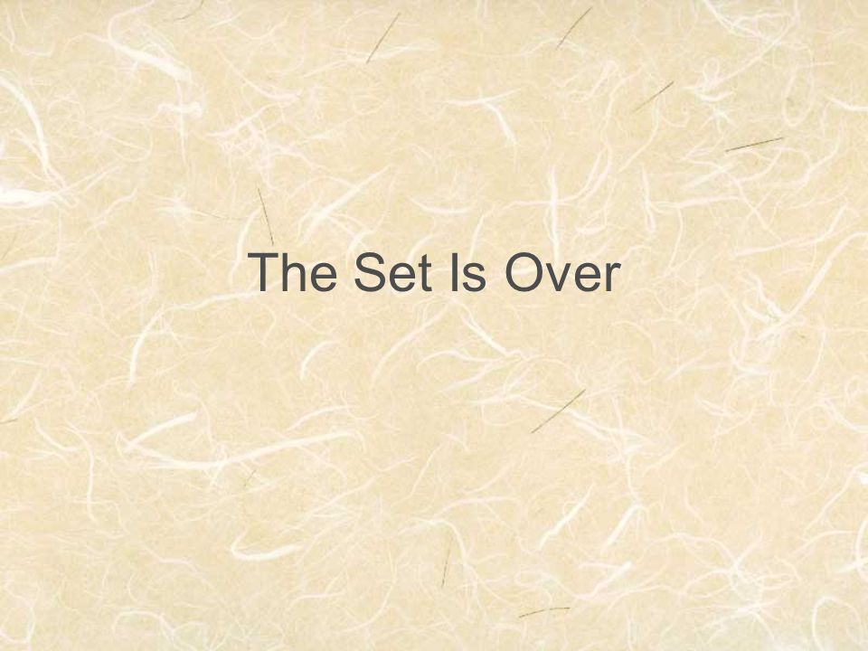 The Set Is Over