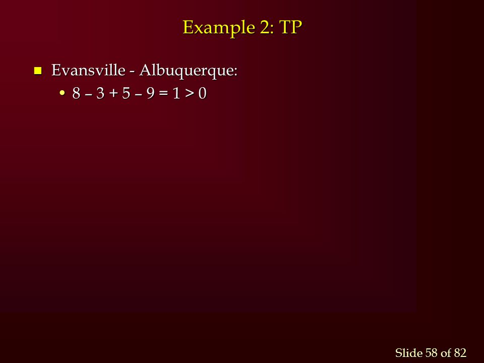 Slide 58 of 82 Example 2: TP n Evansville - Albuquerque: 8 – 3 + 5 – 9 = 1 > 08 – 3 + 5 – 9 = 1 > 0