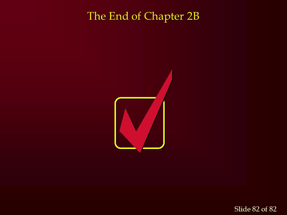 Slide 82 of 82 The End of Chapter 2B