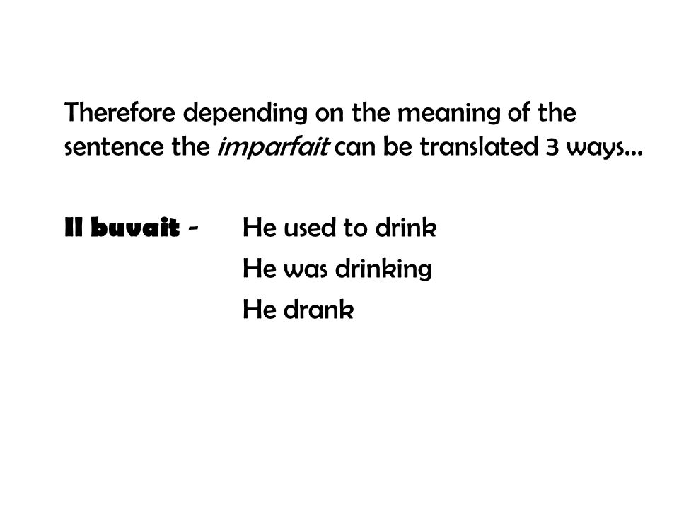 Therefore depending on the meaning of the sentence the imparfait can be translated 3 ways...