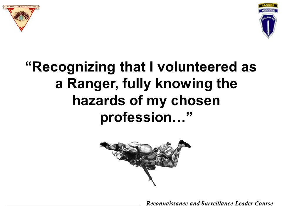 "Reconnaissance and Surveillance Leader Course ""Recognizing that I volunteered as a Ranger, fully knowing the hazards of my chosen profession…"""