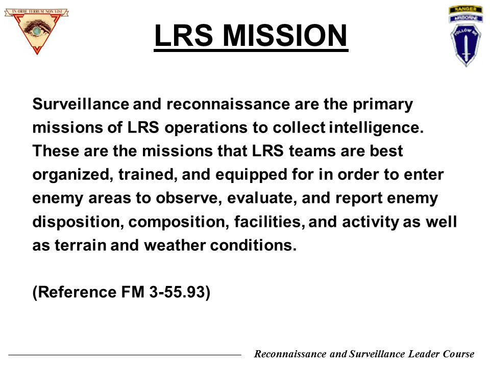 Reconnaissance and Surveillance Leader Course 1) Planning 2) Insertion / Infiltration 3) Execution 4) Extraction / Exfiltration 5) Recovery OPERATIONAL PHASES