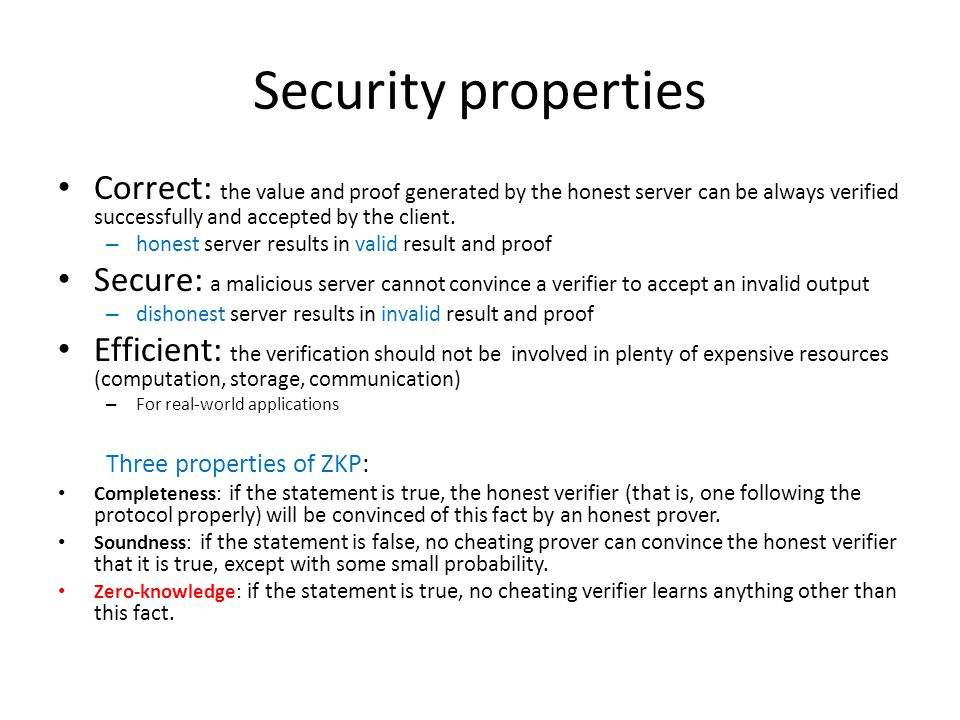 Security properties Correct: the value and proof generated by the honest server can be always verified successfully and accepted by the client. – hone