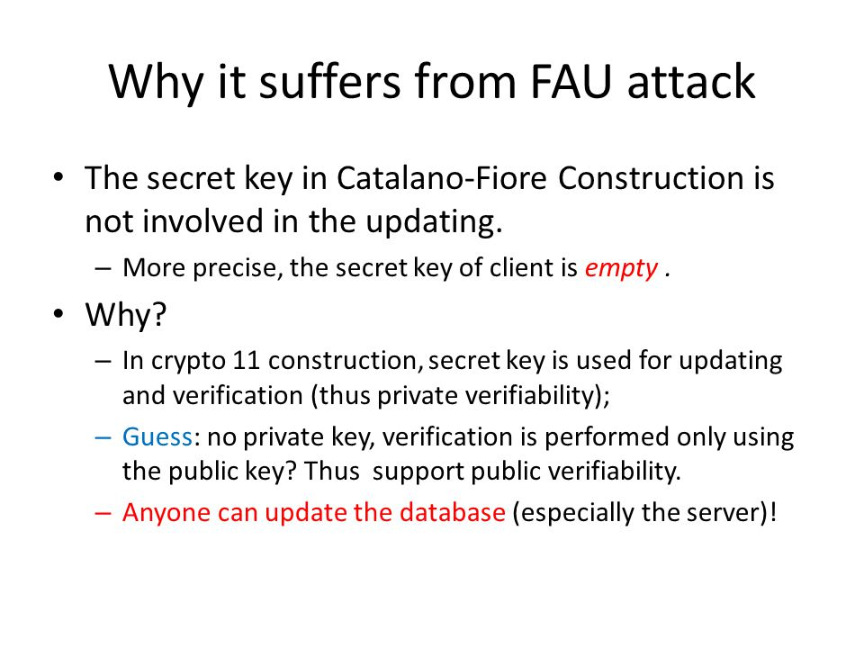 Why it suffers from FAU attack The secret key in Catalano-Fiore Construction is not involved in the updating. – More precise, the secret key of client