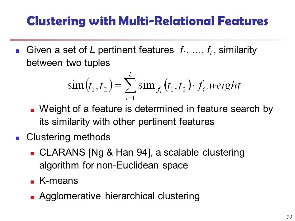 90 Clustering with Multi-Relational Features Given a set of L pertinent features f 1, …, f L, similarity between two tuples Weight of a feature is det