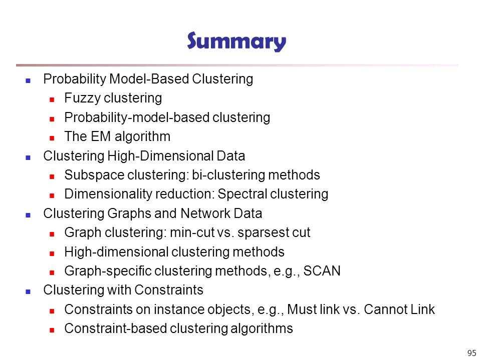 95 Summary Probability Model-Based Clustering Fuzzy clustering Probability-model-based clustering The EM algorithm Clustering High-Dimensional Data Su