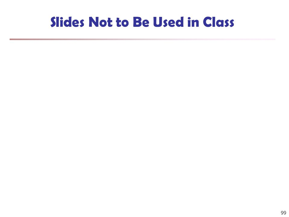 Slides Not to Be Used in Class 99
