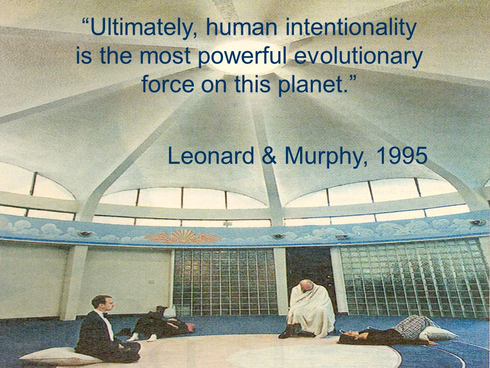 Ultimately, human intentionality is the most powerful evolutionary force on this planet. Leonard & Murphy, 1995