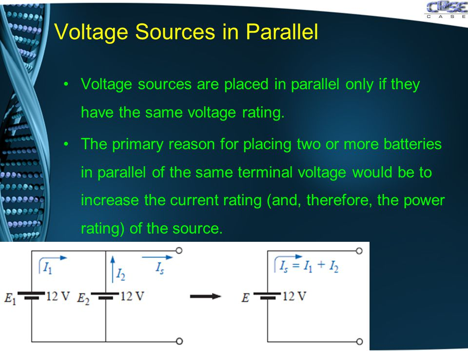 Voltage Sources in Parallel Voltage sources are placed in parallel only if they have the same voltage rating. The primary reason for placing two or mo