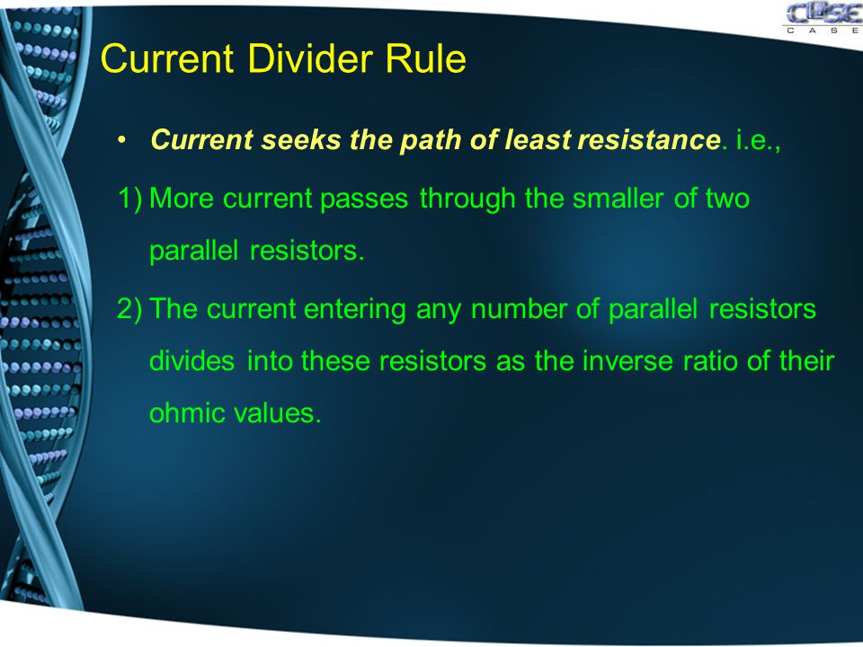 Current Divider Rule Current seeks the path of least resistance.