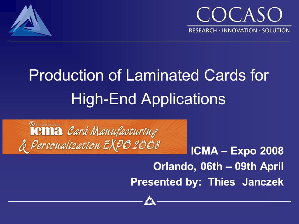 Production of Laminated Cards for High-End Applications ICMA – Expo 2008 Orlando, 06th – 09th April Presented by: Thies Janczek