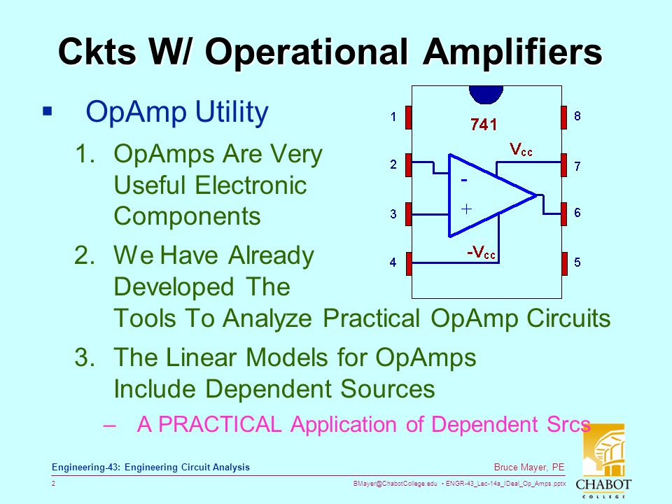 BMayer@ChabotCollege.edu ENGR-43_Lec-14a_IDeal_Op_Amps.pptx 2 Bruce Mayer, PE Engineering-43: Engineering Circuit Analysis Ckts W/ Operational Amplifi
