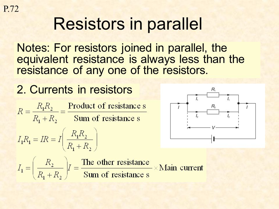 P.72 Combination of resistors Resistors in parallel In parallel 1.