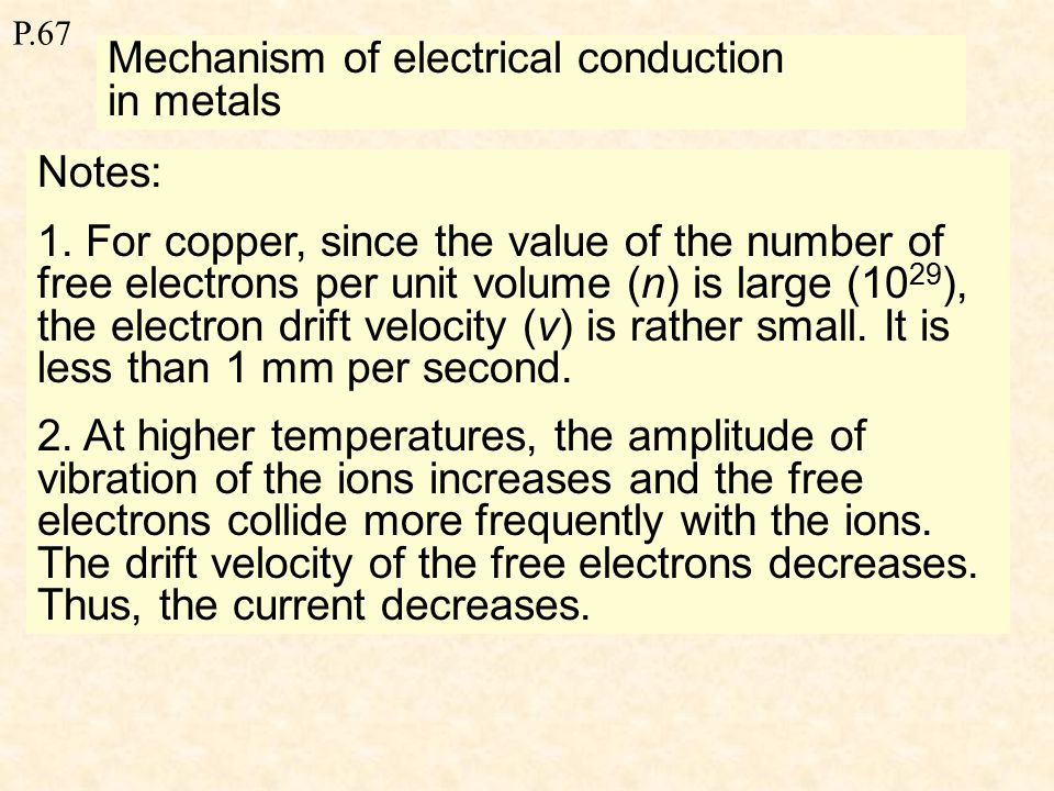P.67 Mechanism of electrical conduction in metals Notes: 1.