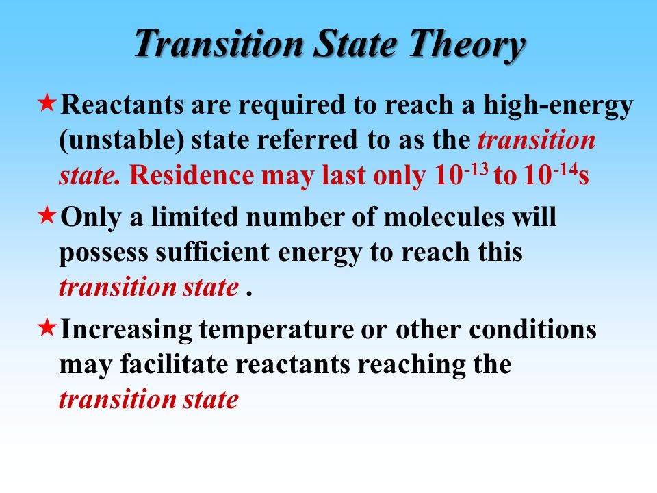 What is the transition state? The transition state is the most unstable species on the reaction coordinate (i.e. the species with the highest energy).