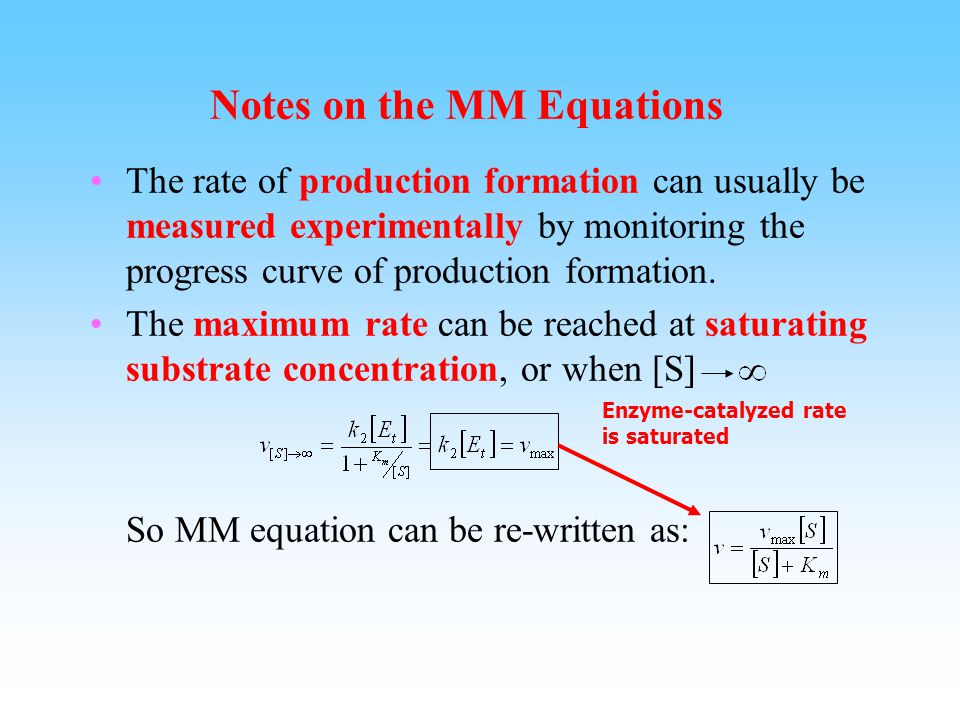 Understanding K m K m is a constant derived from rate constants K m is, under true Michaelis-Menten conditions, an estimate of the dissociation constant of E from S, because at equilibrium, Reversible reaction, dissociation constant is So small K m means tight substrate binding; high K m means weak substrate binding.