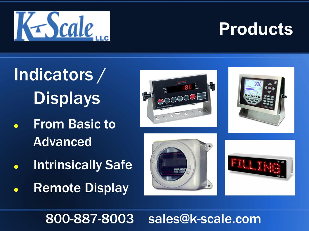 Products Indicators / Displays From Basic to Advanced Intrinsically Safe Remote Display 800-887-8003 sales@k-scale.com