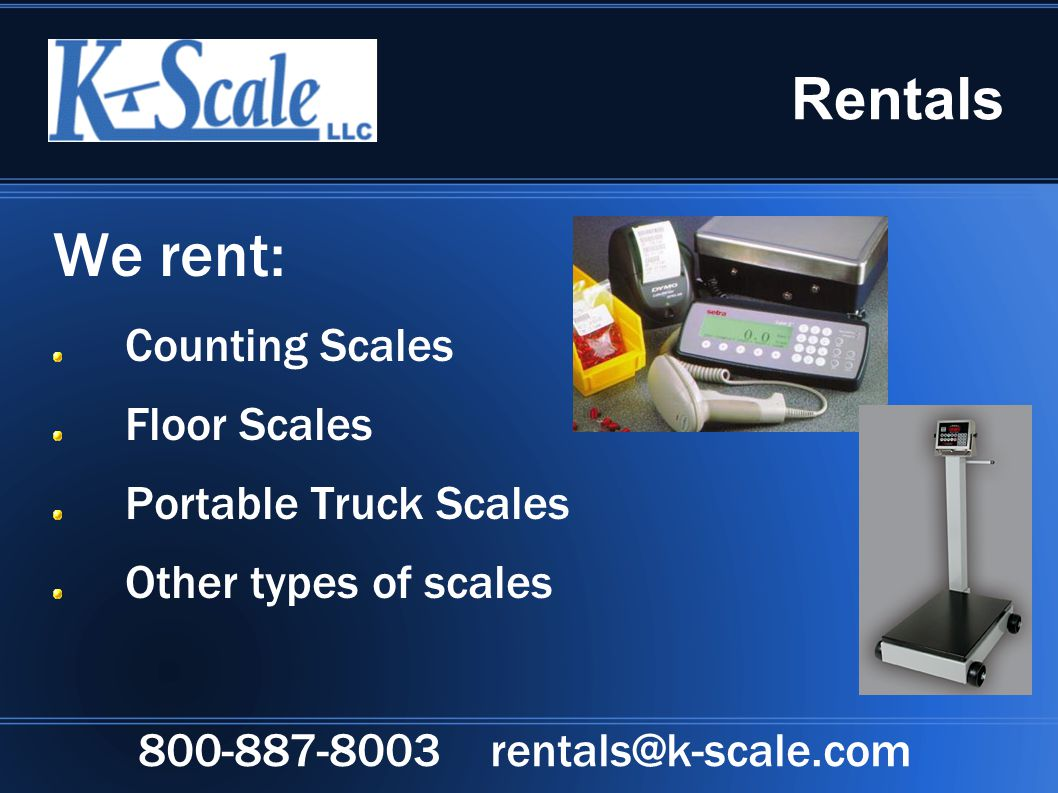 Rentals We rent: Counting Scales Floor Scales Portable Truck Scales Other types of scales 800-887-8003 rentals@k-scale.com