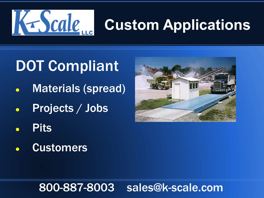 Custom Applications DOT Compliant Materials (spread) Projects / Jobs Pits Customers 800-887-8003 sales@k-scale.com