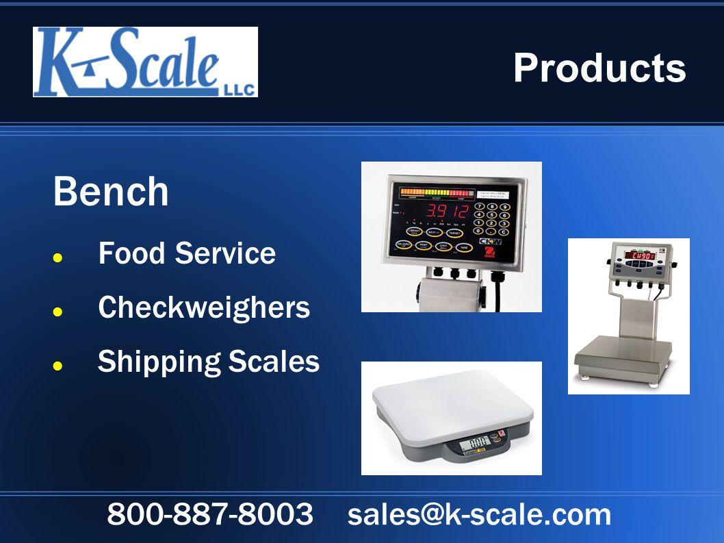 Products Bench Food Service Checkweighers Shipping Scales 800-887-8003 sales@k-scale.com