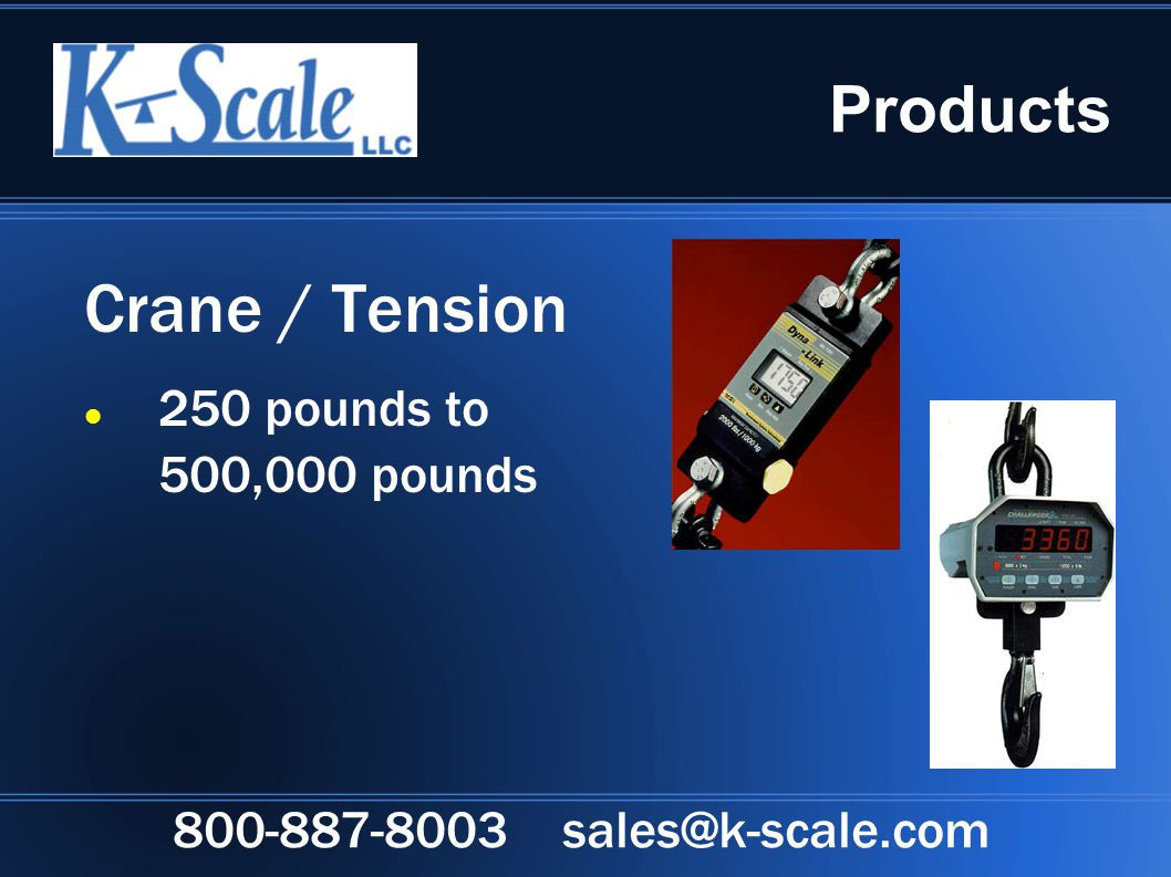 Products Crane / Tension 250 pounds to 500,000 pounds 800-887-8003 sales@k-scale.com