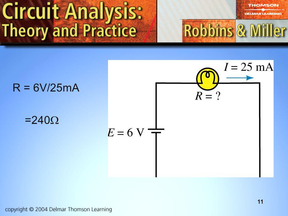 11 R = 6V/25mA =240 