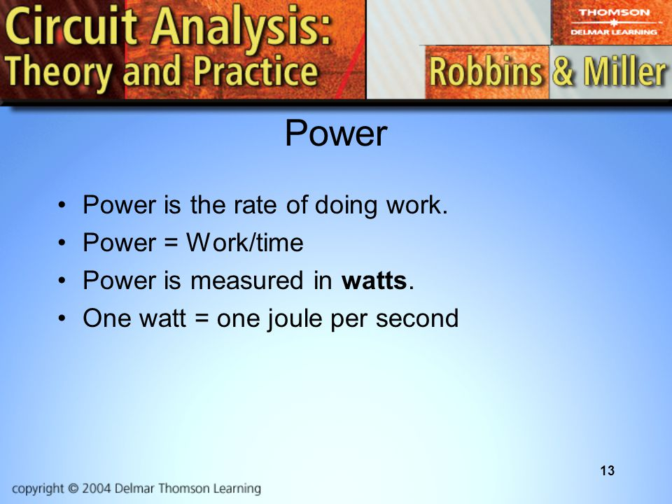 13 Power Power is the rate of doing work. Power = Work/time Power is measured in watts.