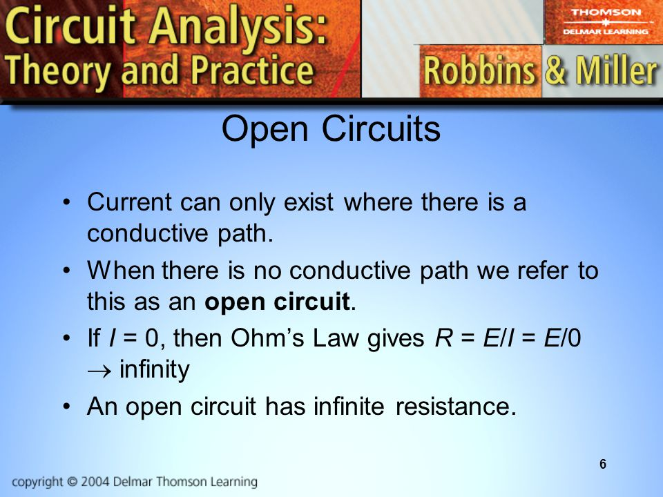 6 Open Circuits Current can only exist where there is a conductive path.