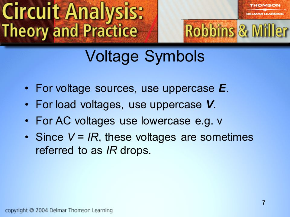 7 Voltage Symbols For voltage sources, use uppercase E.