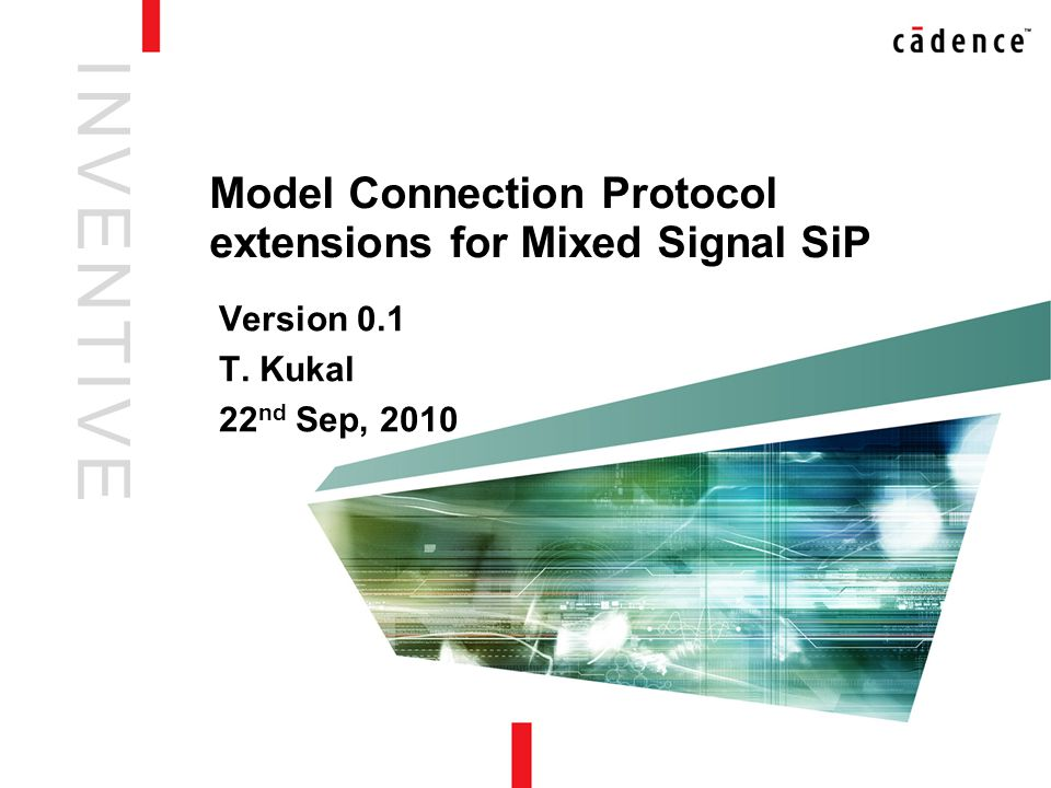 I N V E N T I V EI N V E N T I V E Model Connection Protocol extensions for Mixed Signal SiP Version 0.1 T.