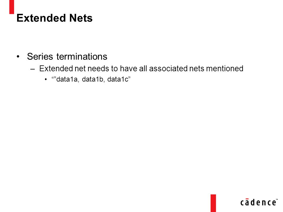 Extended Nets Series terminations –Extended net needs to have all associated nets mentioned data1a, data1b, data1c