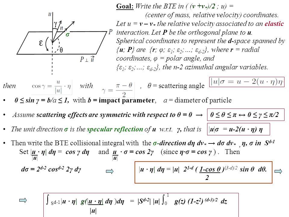 σ Goal: Write the BTE in ( (v +v * )/2 ; u) = (center of mass, relative velocity) coordinates. Let u = v – v * the relative velocity associated to an