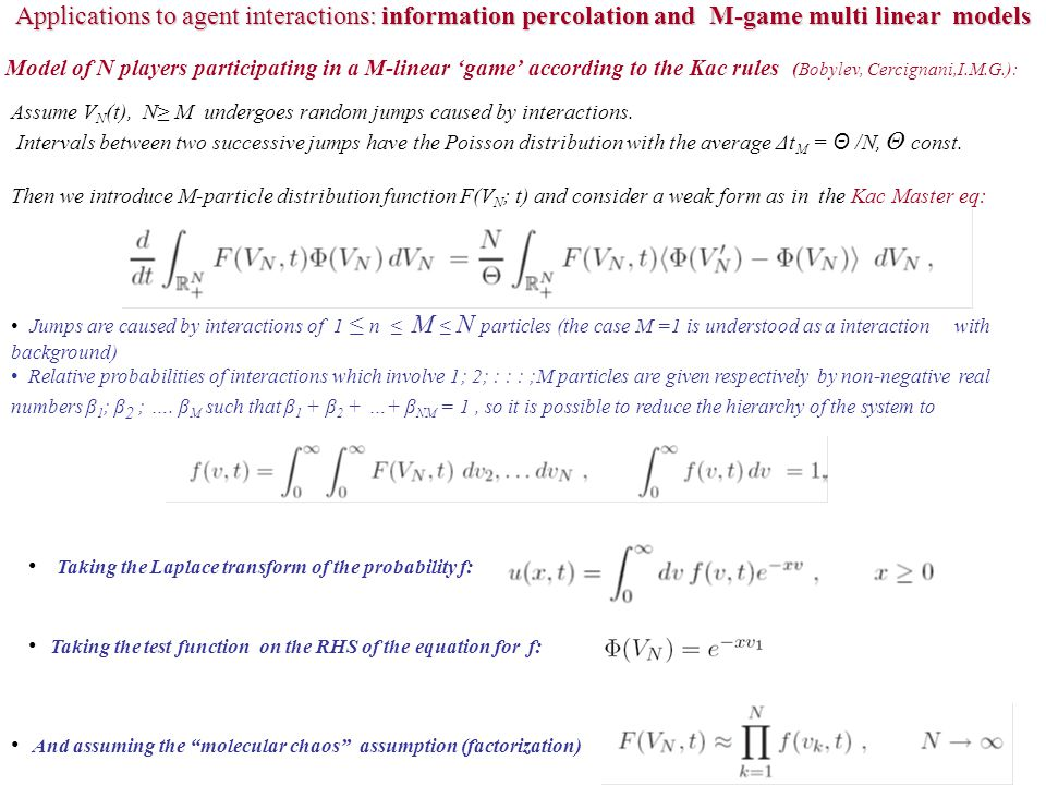 In the limit N ∞ Example: For the choice of rules of random interaction With a jump process for θ a random variable with a pdf So we obtain a model of the class being under discussion where self-similar asymptotics is possible, M Where μ(p) is a curve with a unique minima at p 0 >1 and approaches + ∞ as p 0 Also μ'(1) < 0 for and it is possible to find a second root conjugate to μ(1) for γ<γ * <1 So a self-similar attracting state with a power law exists whose spectral function is M So is a multi-linear algebraic equation whose spectral properties can be well studied M