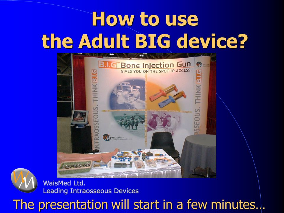 How to use the Adult BIG device? How to use the Adult BIG device? The presentation will start in a few minutes…