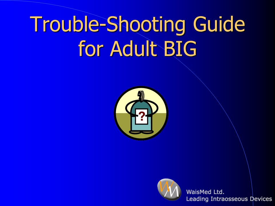 Trouble-Shooting Guide for Adult BIG