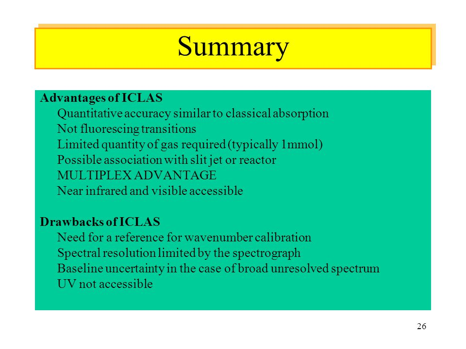 26 Advantages of ICLAS Quantitative accuracy similar to classical absorption Not fluorescing transitions Limited quantity of gas required (typically 1