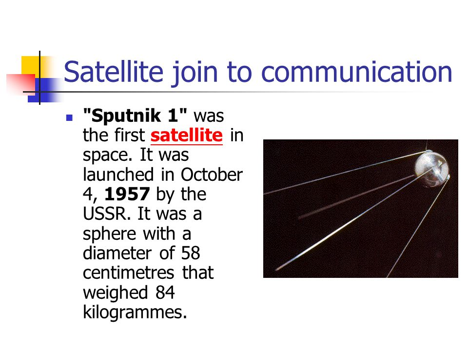 Satellite join to communication Sputnik 1 was the first satellite in space.