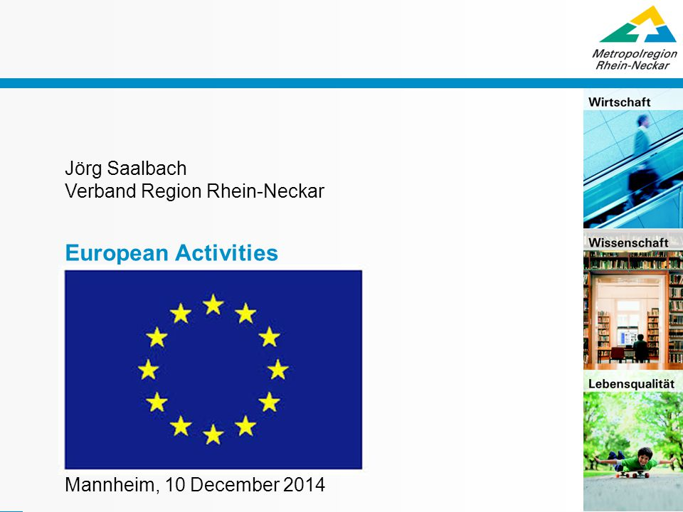 Präsentationstitel / Thema 0 Jörg Saalbach Verband Region Rhein-Neckar European Activities Mannheim, 10 December 2014