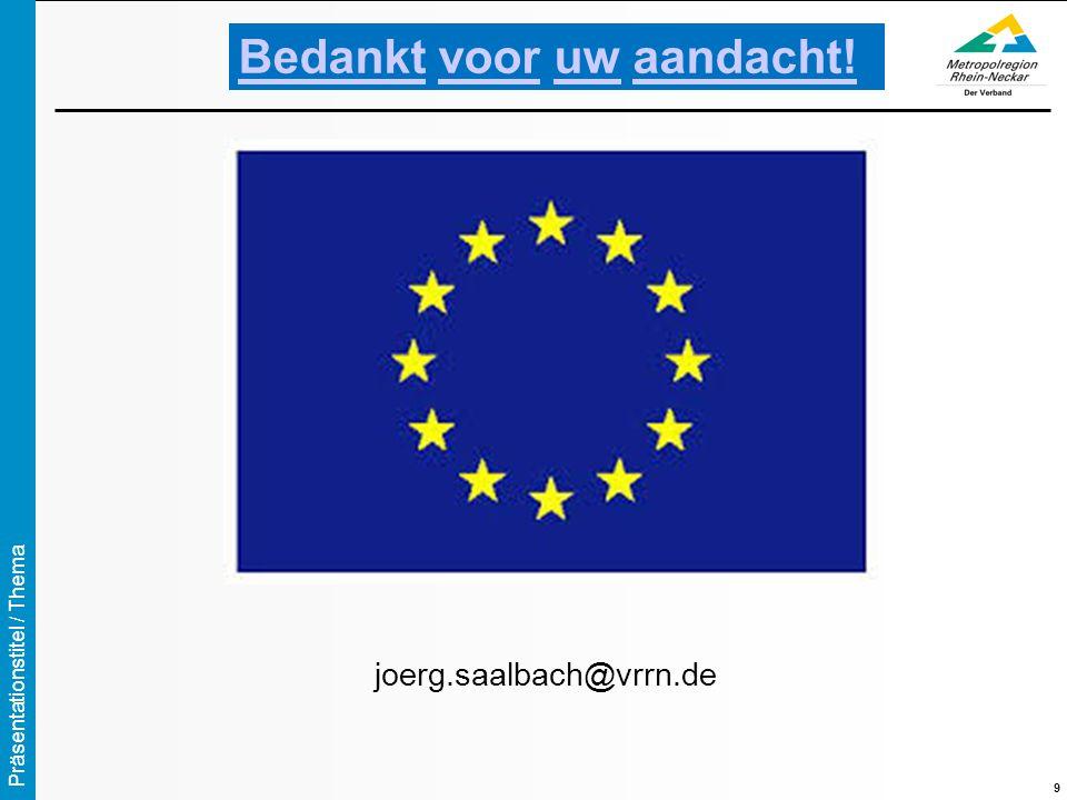 Präsentationstitel / Thema 9 BedanktBedankt voor uw aandacht!vooruwaandacht! joerg.saalbach@vrrn.de