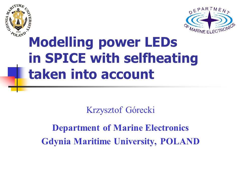 Modelling power LEDs in SPICE with selfheating taken into account Krzysztof Górecki Department of Marine Electronics Gdynia Maritime University, POLAND
