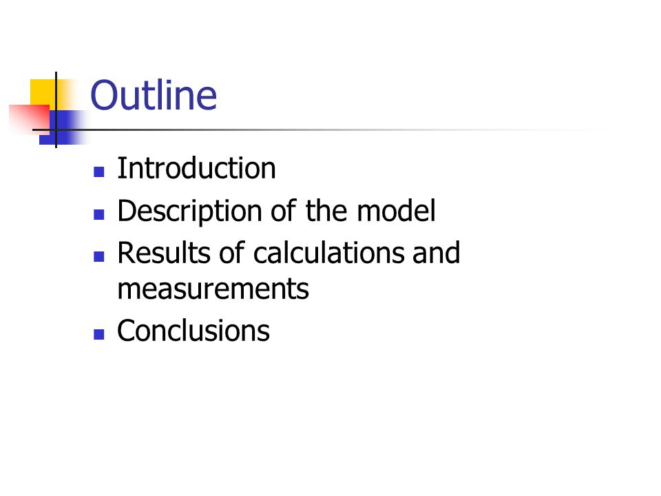 Outline Introduction Description of the model Results of calculations and measurements Conclusions