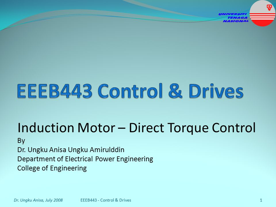 Outline Introduction Switching Control Space Vector Pulse Width Modulation (PWM) Principles of Direct Torque Control (DTC) Direct Torque Control (DTC) Rules Direct Torque Control (DTC) Implementation References Dr.