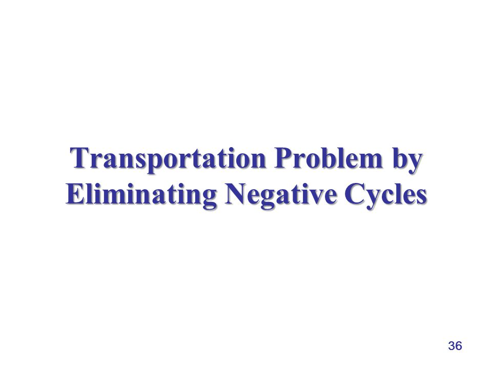 36 Transportation Problem by Eliminating Negative Cycles