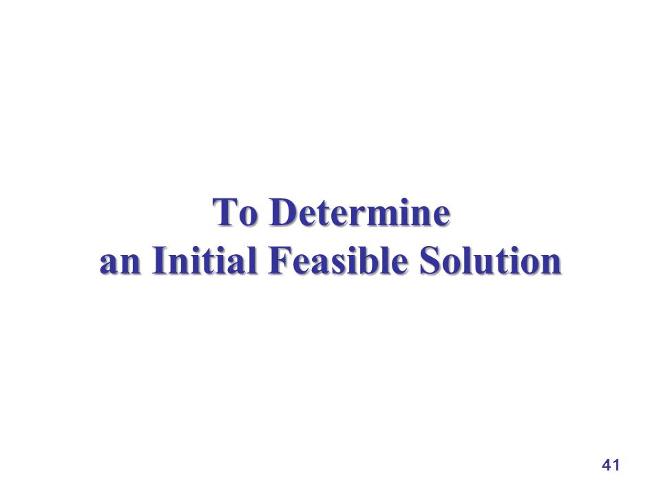 41 To Determine an Initial Feasible Solution