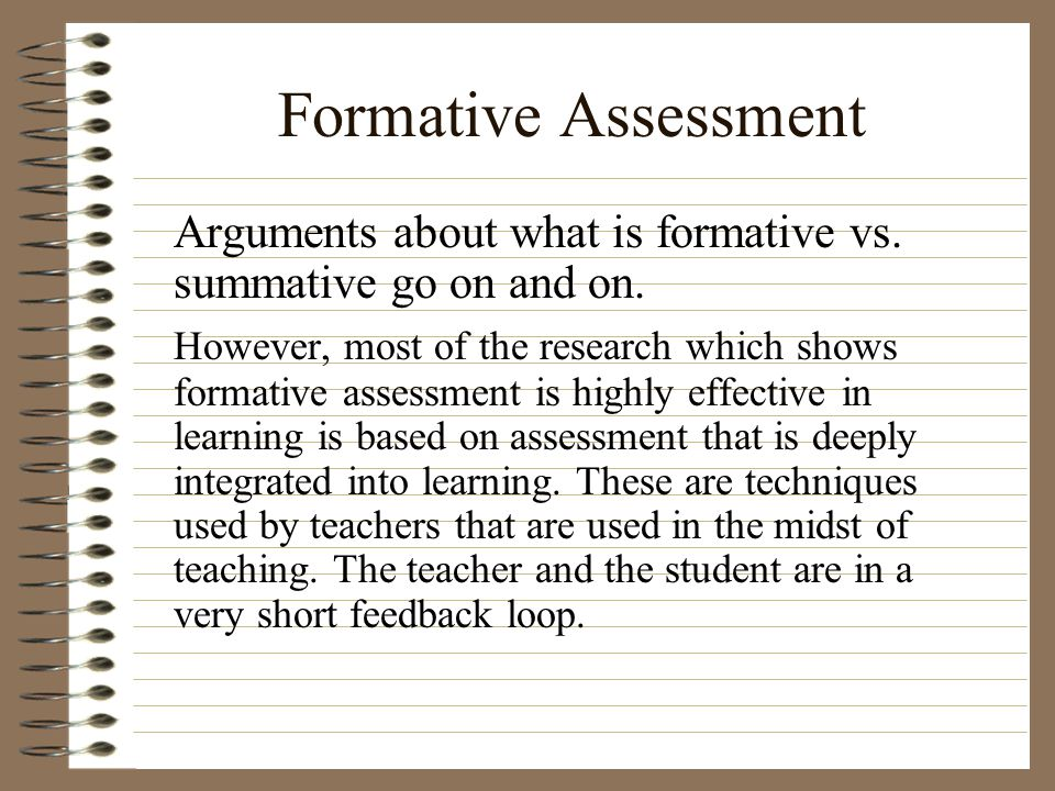 Formative Assessment Arguments about what is formative vs. summative go on and on. However, most of the research which shows formative assessment is h
