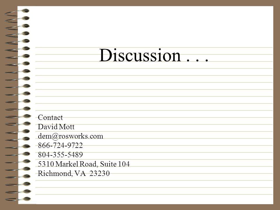 Discussion... Contact David Mott dem@rosworks.com 866-724-9722 804-355-5489 5310 Markel Road, Suite 104 Richmond, VA 23230