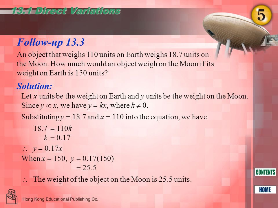 Follow-up 13.3 13.1 Direct Variations  y  0.17x  The weight of the object on the Moon is 25.5 units.