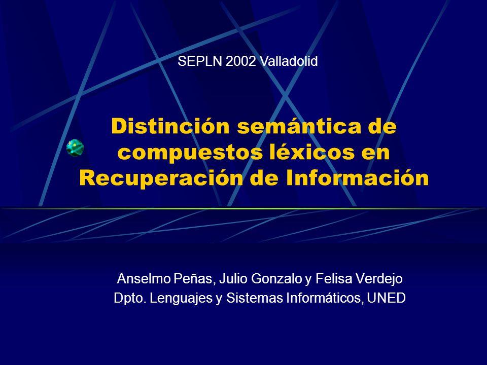 Distinción semántica de compuestos léxicos en Recuperación de Información Anselmo Peñas, Julio Gonzalo y Felisa Verdejo Dpto.