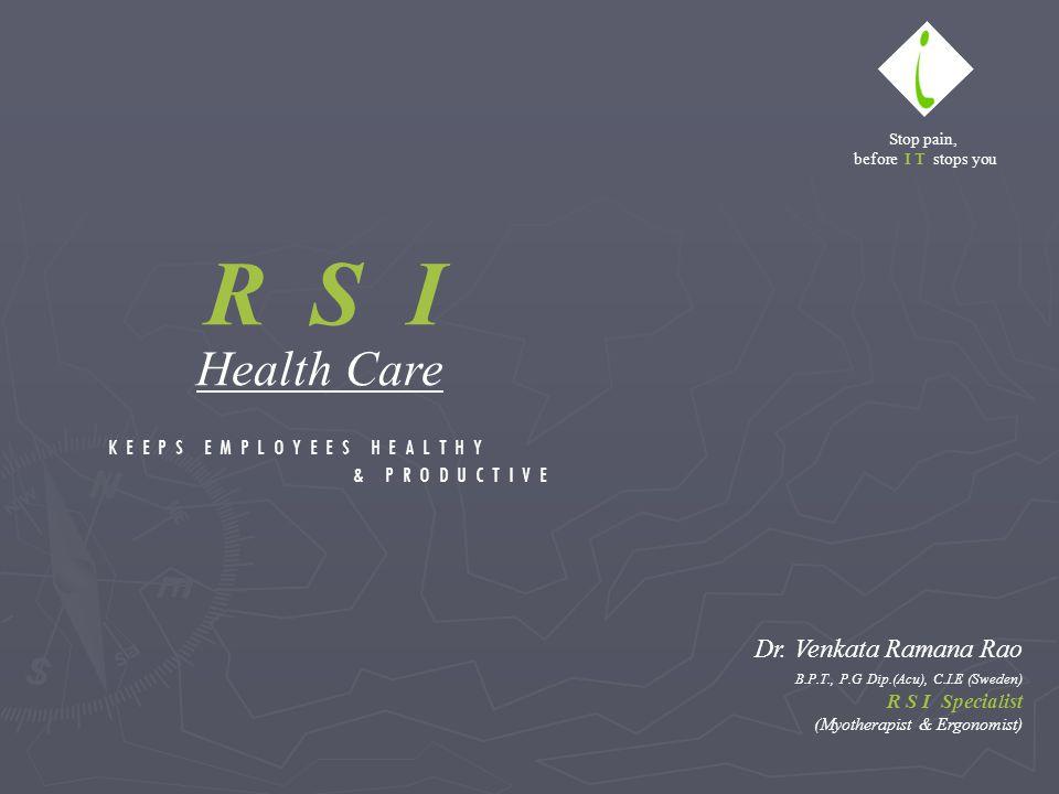 Dr. Venkata Ramana Rao B.P.T., P.G Dip.(Acu), C.I.E (Sweden) R S I Specialist (Myotherapist & Ergonomist) Stop pain, before I T stops you K E E P S E